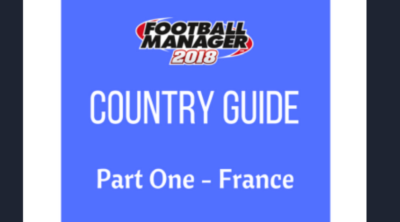 Football Manager 2018: Country Guide – France