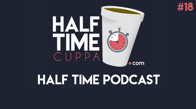 The Half Time Podcast #18 – Are Man City's Champions League Dreams Over?