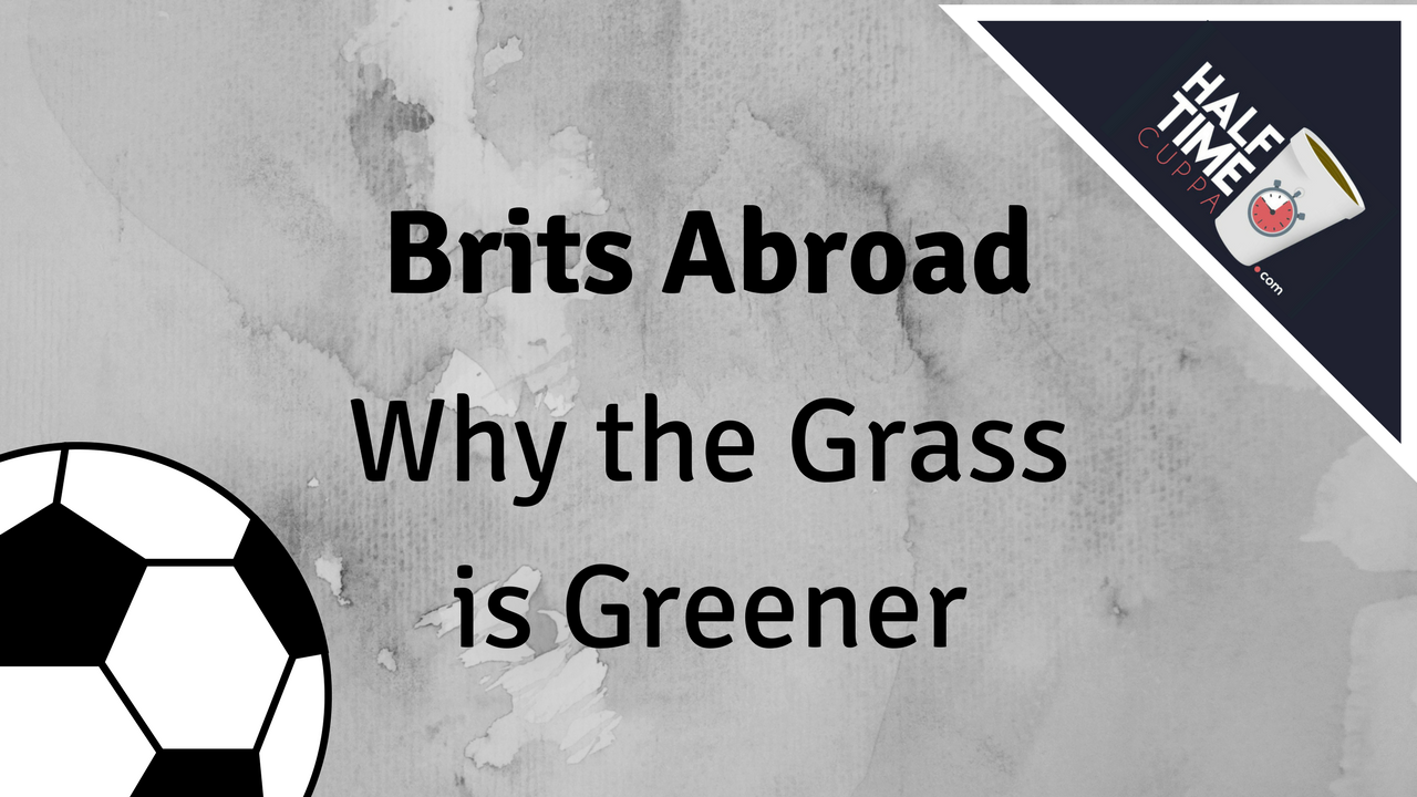 Brits Abroad – Why the Grass is Greener