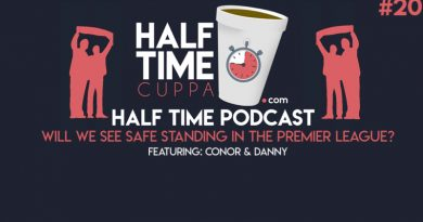The Half Time Podcast #20 – Will we see safe standing in the Premier League?