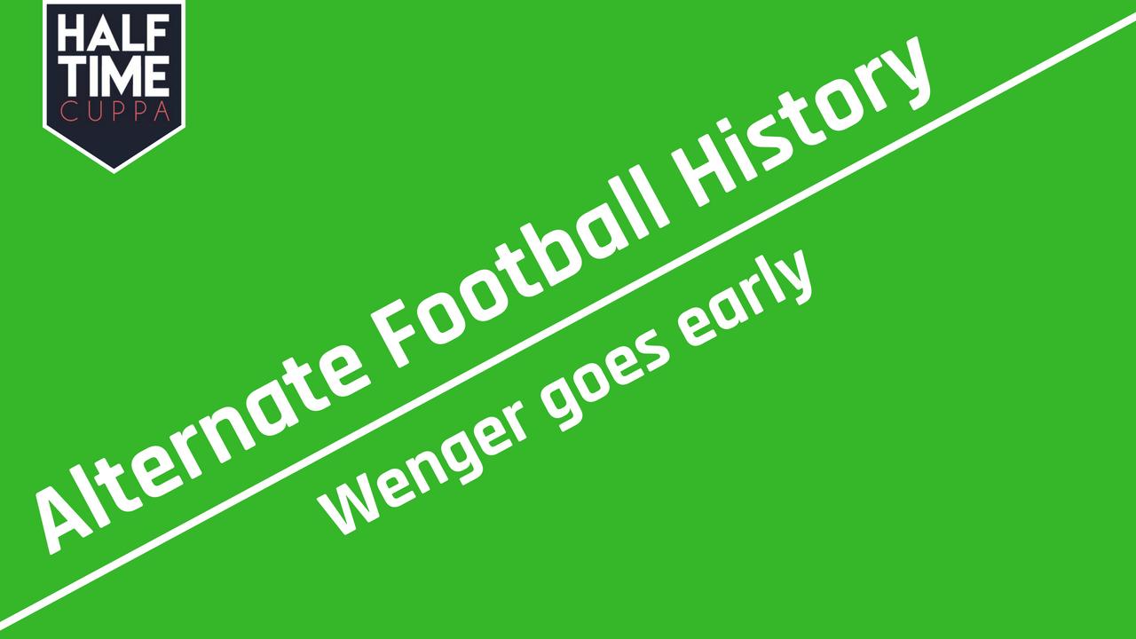 Alternate Football History – Wenger Goes Early