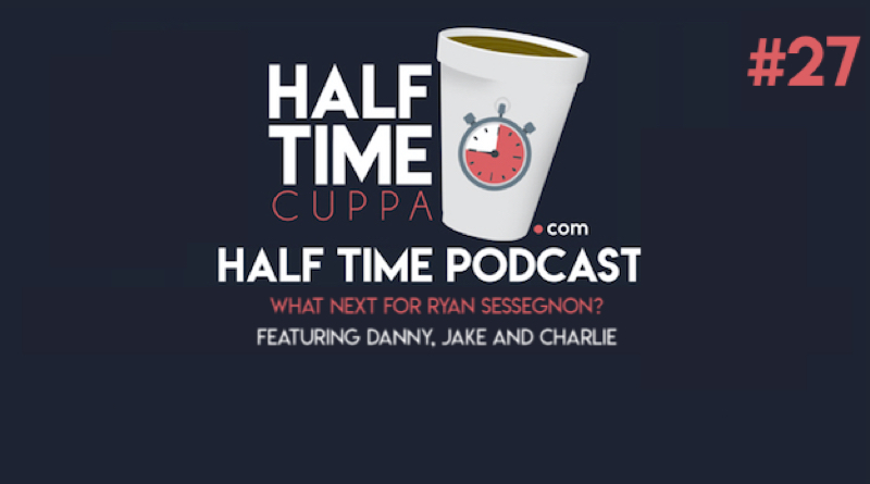 The Half Time Podcast #27 – What next for Ryan Sessegnon?