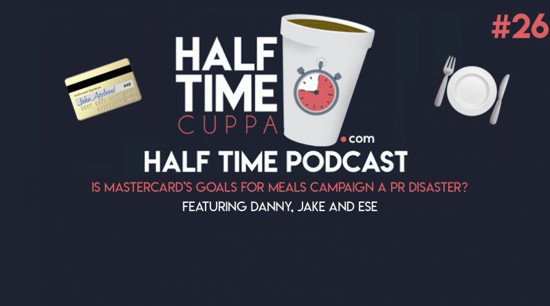 The Half Time Podcast #26 – Is Mastercard's goals for food campaign a PR disaster?
