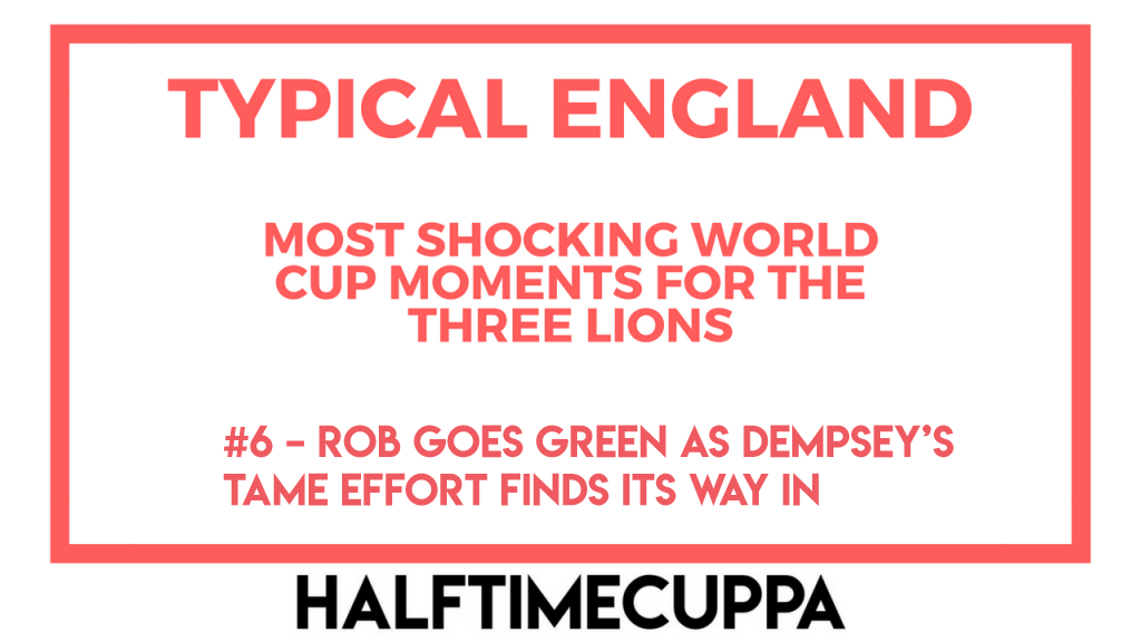 Typical England #6 – Rob goes Green as Dempsey's tame effort finds its way in