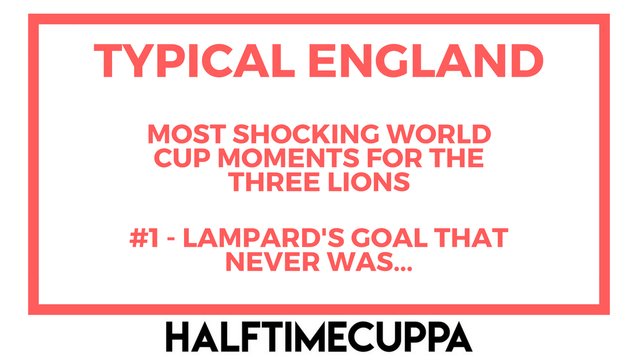 Typical England – Most Shocking World Cup moments for the Three Lions- #1 Lampard's goal that never was…