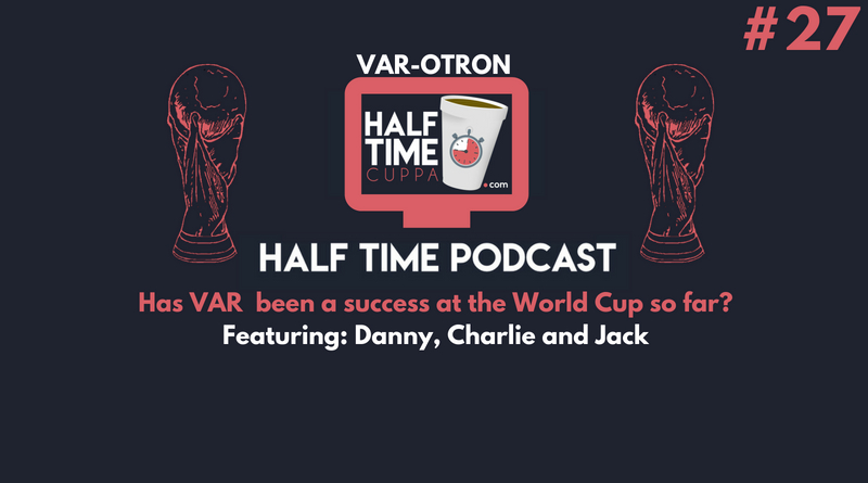 The Half Time Podcast #27 – Has VAR been a success at the World Cup so far?