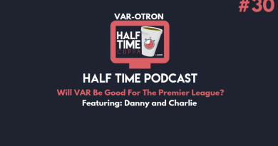 The Half Time Podcast #30 – Will VAR Be Good For The Premier League?