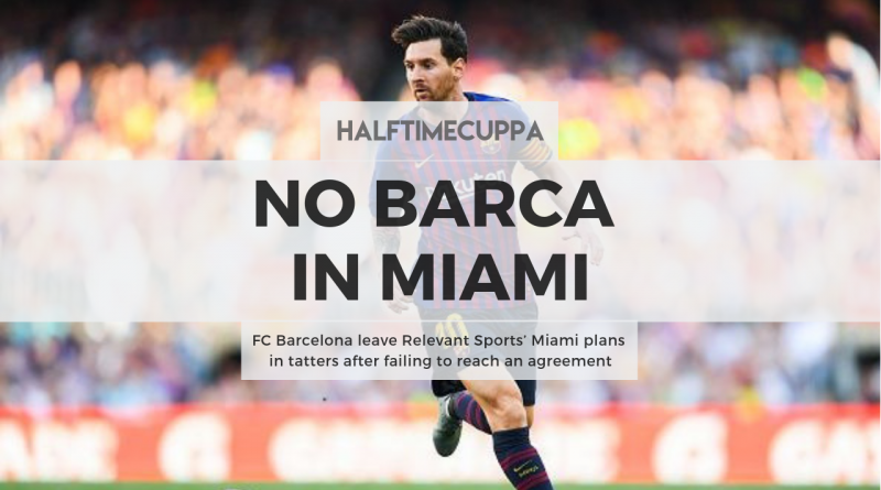 FC Barcelona leave Relevant Sports' Miami plans in tatters after failing to reach an agreement