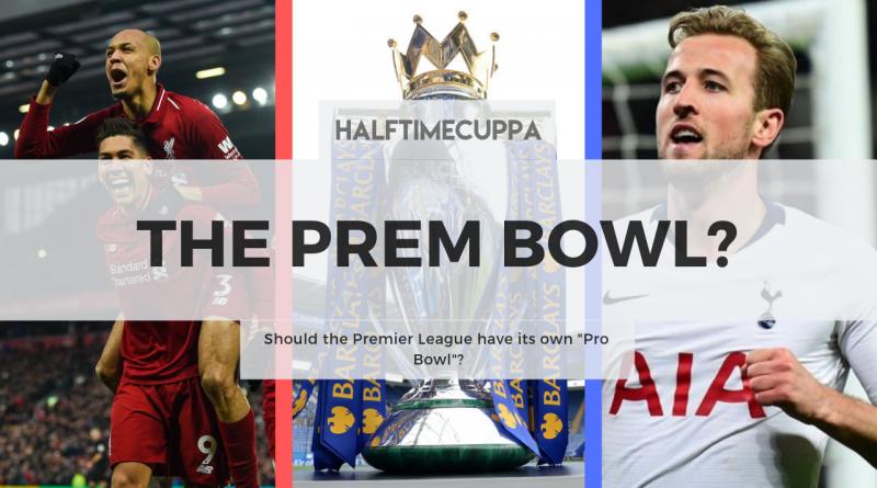 """The Prem Bowl? – Should the Premier League have its own """"Pro Bowl""""?"""