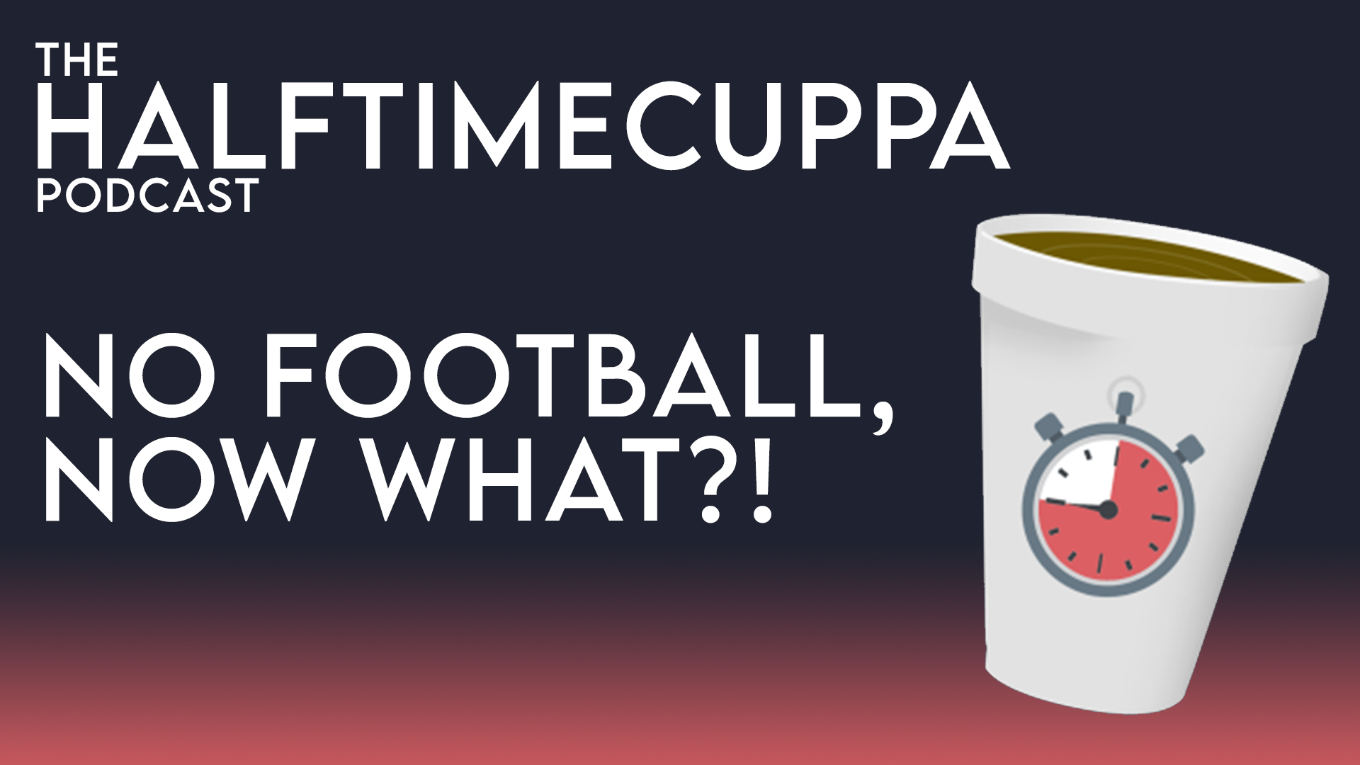 The Half Time Podcast – #39 – No Football, now what?!