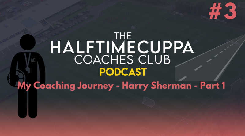 HTC Coaches Club Podcast #3 – My Coaching Journey: Harry Sherman – Part 1
