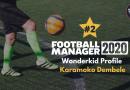 FM20 Wonderkid Profile – Karamoko Dembele