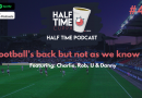 The Half Time Podcast – #42 – Football's back but not as we know it?