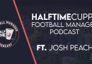 The HalfTimeCuppa Football Manager Podcast – #1 – Ft. Josh Peach