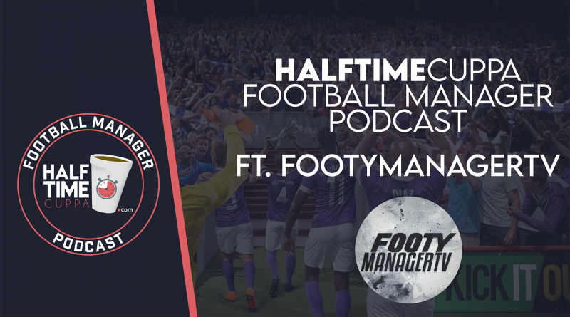The HalfTimeCuppa Football Manager Podcast – #4 – Ft. FOOTYMANAGERTV