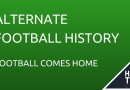 Alternate Football History – Football Comes Home