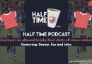 The Half Time Podcast #31 – Should players be allowed to take their shirts off when celebrating?