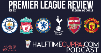The Half Time Podcast #34 – 18/19 Premier League Review – Top 6